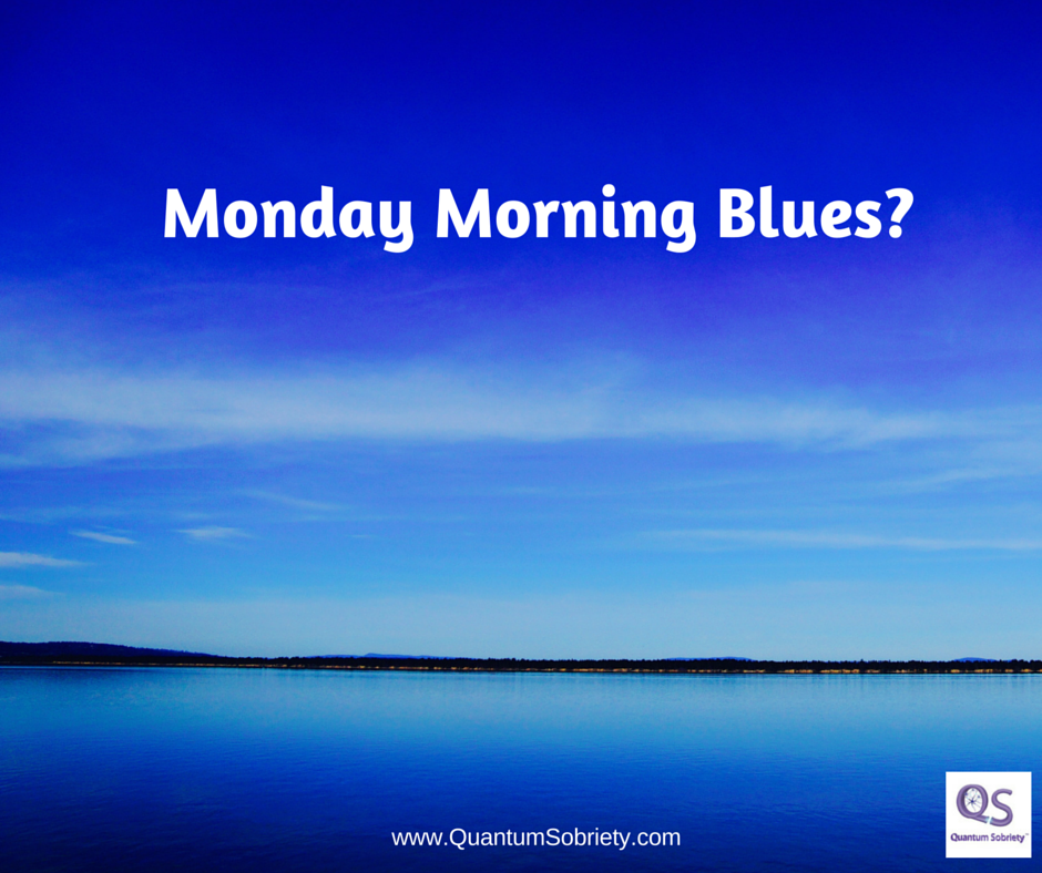 https://quantumsobriety.com/monday-morning-blues/