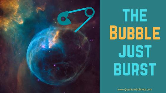 https://quantumsobriety.com/bubble-just-burst-%f0%9f%8c%8d%f0%9f%8c%80%e2%9a%9b/