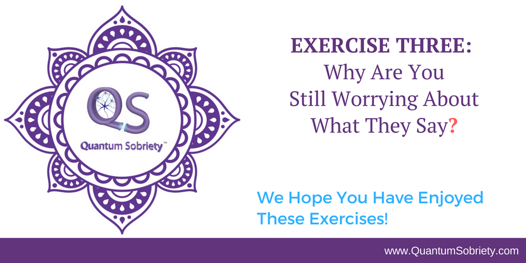 https://quantumsobriety.com/exercise-3-still-worrying-about-what-they-say/