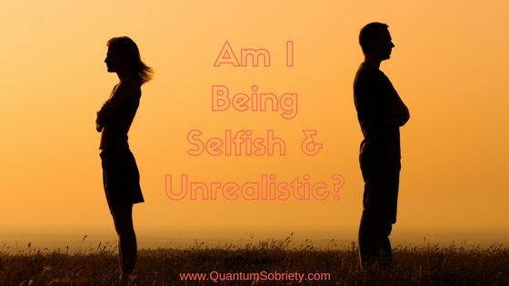 https://quantumsobriety.com/am-i-being-selfish-and-unrealistic/