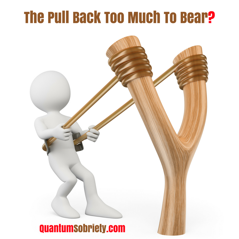 https://quantumsobriety.com/the-pull-back-too-much-to-bear/