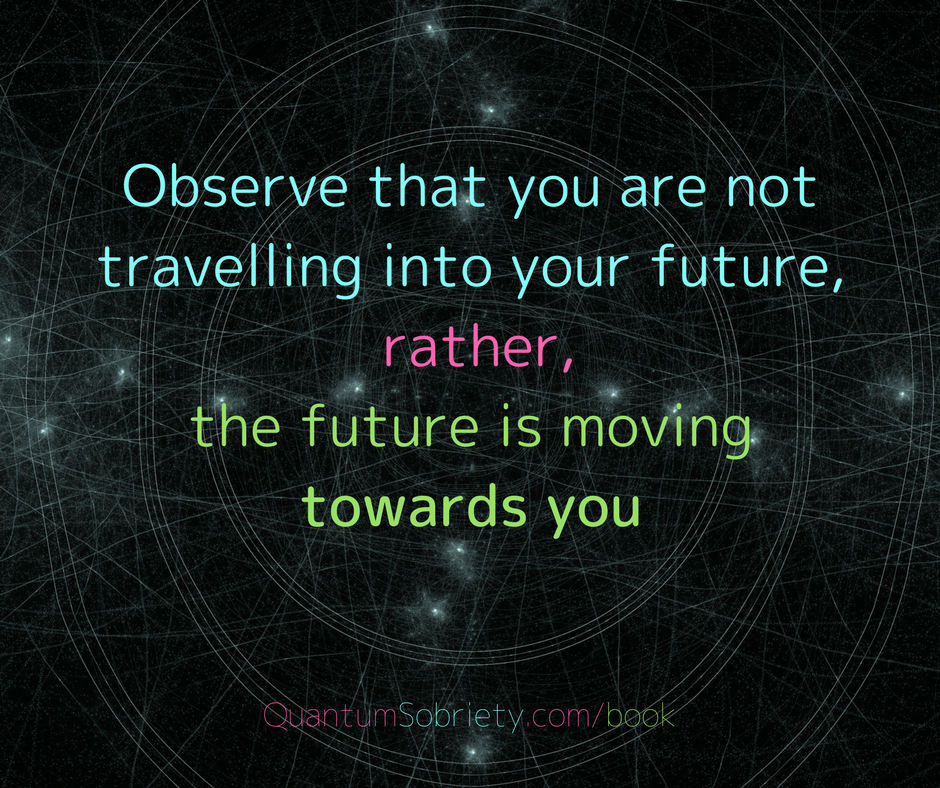 https://quantumsobriety.com/the-future-is-moving-towards-you/