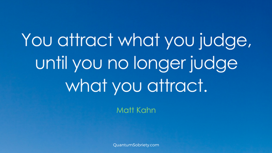 https://quantumsobriety.com/you-attract-what-you-judge/