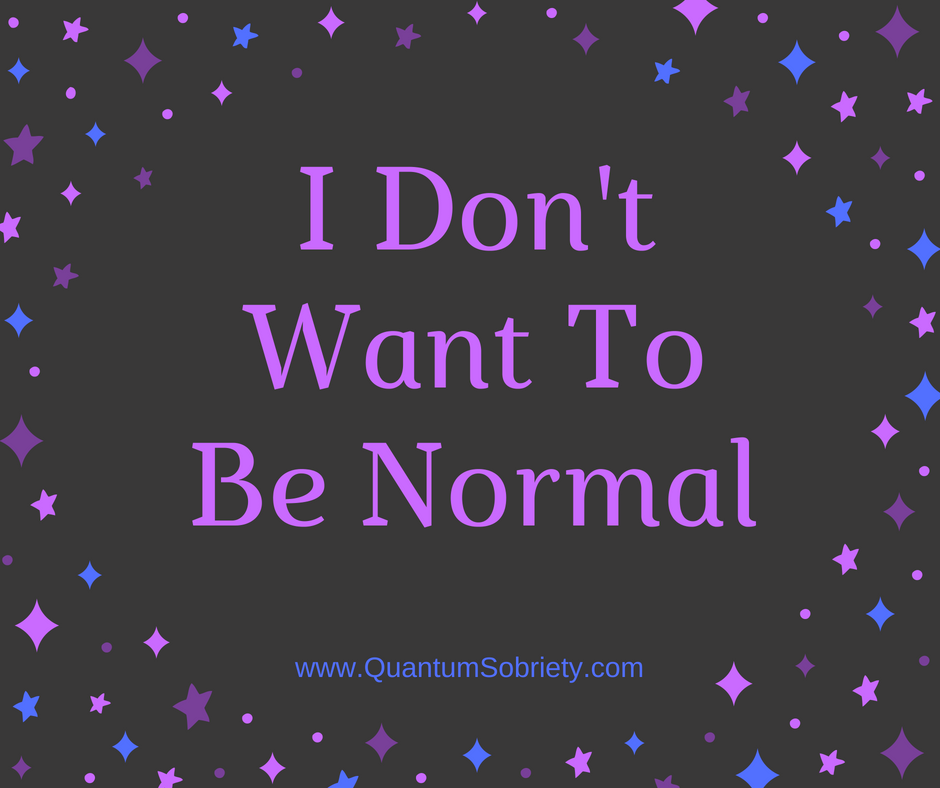 https://quantumsobriety.com/i-dont-want-to-be-normal/