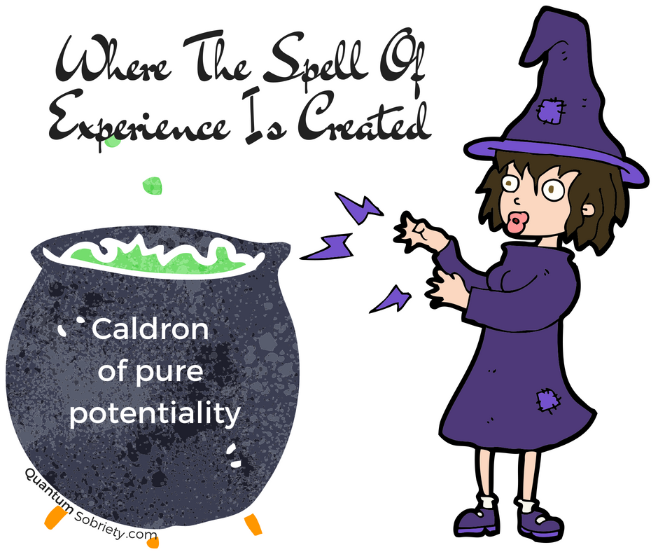 https://quantumsobriety.com/where-the-spell-of-experience-is-created/