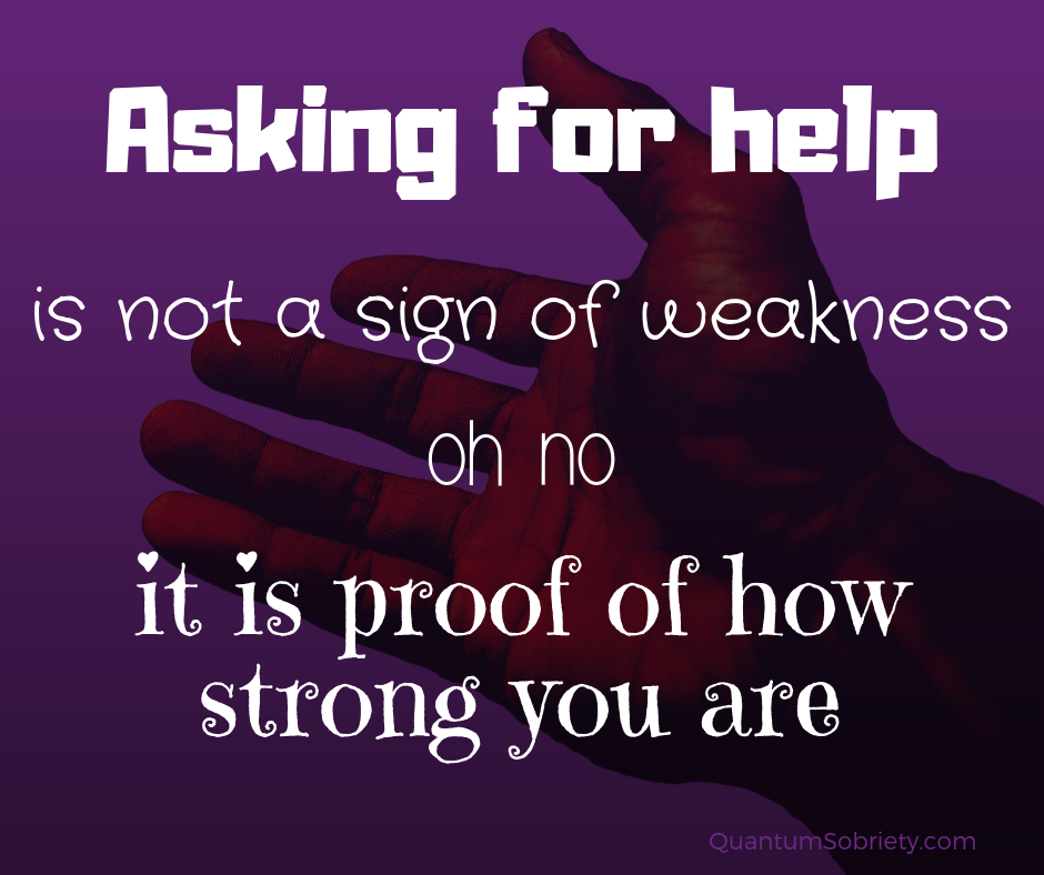 https://quantumsobriety.com/asking-for-help-is-not-a-sign-of-weakness/