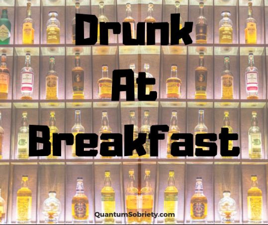 https://quantumsobriety.com/drunk-at-breakfast/