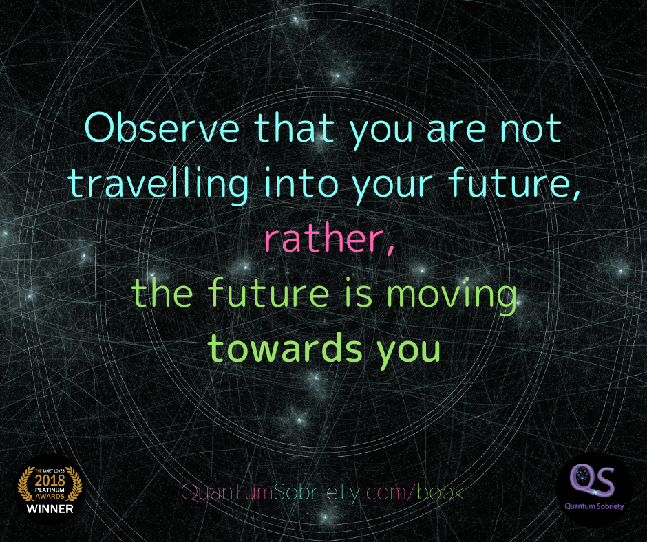 https://quantumsobriety.com/blog-the-future-is-moving-towards-you/