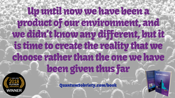 https://quantumsobriety.com/are-you-a-product-of-your-environment/
