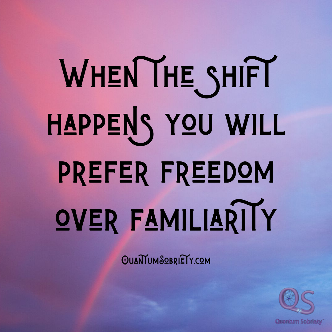 https://quantumsobriety.com/freedom-over-familiarity/
